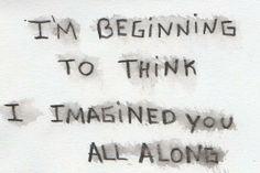 I'm beginning to think I imagined you all along Cornerstone--Arctic Monkeys Writing Tips, Writing Prompts, Fallout Boy, Sum 41, Arctic Monkeys Lyrics, The Last Shadow Puppets, Alex Turner, My Guy, Tattoos