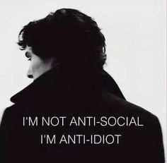 "Sherlock BBC: ""I'm not anti-social, I'm anti-idiot. Sherlock Fandom, Sherlock Holmes Bbc, Sherlock Holmes Quotes, Watson Sherlock, Jim Moriarty, Sherlock Tshirt, Sherlock Holmes Funny, Sherlock Sad, Disney Films"
