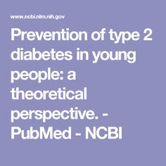 Prevention of type 2 diabetes in young people: a theoretical perspective.  - PubMed - NCBI