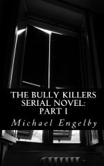 The Bully Killers Serial Novel: Part I (APsychological Thriller) Now in Paperback!