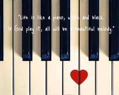 Quotes life. Life is like a piano. Quote love