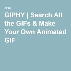 GIPHY | Search All the GIFs & Make Your Own Animated GIF