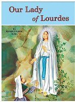 Our Lady of Lourdes: Father Lovasik, S. The story of the appearances of Our Lady to St.