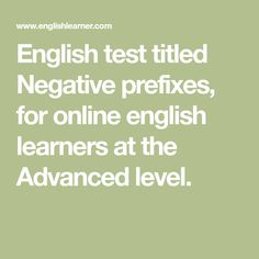 English test titled Negative prefixes, for online english learners at the Advanced level. English Test, Prefixes, Medical School, Reading Comprehension, Proverbs, Mistakes, Exercises, Med School, Exercise Routines