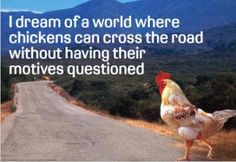 Dream of Chicken Crossing Road Without Motives Questioned Distressed Retro Vintage Tin Sign Poster Revolution . Really funny why did the chicken cross the road poster. Chicken Signs, Chicken Humor, Funny Chicken, Chicken Coops, Chicken Chick, Chicken Lady, Chicken Quotes, I Have A Dream, My Dream