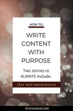 How to write content with a purpose. Two stories to include in all copywriting- for entrepreneurs.