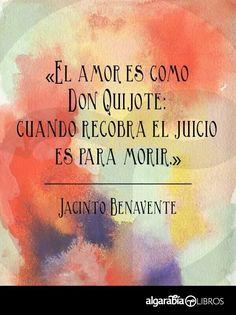 """""""El amor es como Don Quijote: cuando recobra el juicio es para morir"""" #love #amor #frasesDeAmor http://www.unpedacitodecielo.com/frases-de-amor/"""