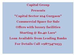 capital group commercial sector 104 gurgaon leading commercial space  at very lowest price. Call for booking + 91 9873471133