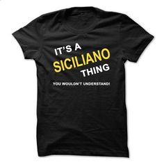 Its A Siciliano Thing - #white shirt #street clothing. CHECK PRICE => https://www.sunfrog.com/Names/Its-A-Siciliano-Thing-2uyg.html?60505