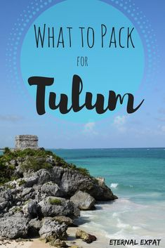 what to pack for a trip to tulum | all the best things to pack for a trip to the Yucatan - whether it's Cancun, Playa del Carmen or my beloved Tulum | Eternal Expat