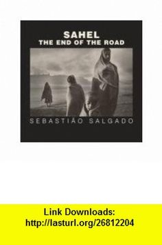 Sahel The End of the Road (Series in Contemporary Photography, 3) (9780520241701) Sebastiao Salgado, Orville Schell, Fred Ritchin, Eduardo Galeano, Lelia Wanick Salgado , ISBN-10: 0520241703  , ISBN-13: 978-0520241701 ,  , tutorials , pdf , ebook , torrent , downloads , rapidshare , filesonic , hotfile , megaupload , fileserve