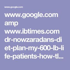 www.google.com amp www.ibtimes.com dr-nowzaradans-diet-plan-my-600-lb-life-patients-how-tlc-reality-stars-lose-weight-2468821%3famp=1