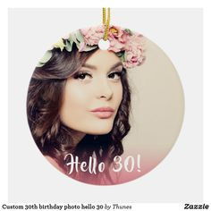 Shop Custom birthday photo hello 30 ceramic ornament created by Thunes. 30th Birthday Party For Her, Birthday Gifts, Ornament Template, Birthday Photos, Hand Lettering, Party Supplies, Party Themes, Favors, Christmas Gifts
