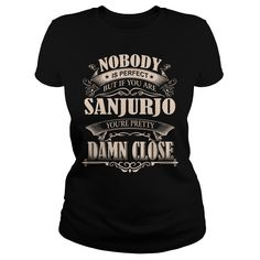 SANJURJO Nobody is perfect. But if you are SANJURJO you're pretty damn close - SANJURJO Tee Shirt, SANJURJO shirt, SANJURJO Hoodie, SANJURJO Family, SANJURJO Tee, SANJURJO Name #gift #ideas #Popular #Everything #Videos #Shop #Animals #pets #Architecture #Art #Cars #motorcycles #Celebrities #DIY #crafts #Design #Education #Entertainment #Food #drink #Gardening #Geek #Hair #beauty #Health #fitness #History #Holidays #events #Home decor #Humor #Illustrations #posters #Kids #parenting #Men…