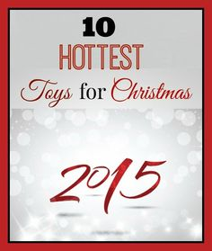 2015's 10 hottest toys for Christmas- plan ahead- and score these awesome toys your kids will love!