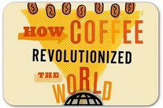 How Coffee revolutionized the World...