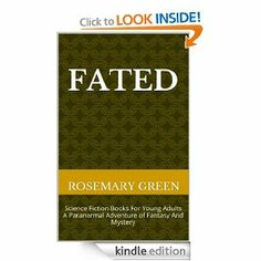 Science Fiction Books For Young Adults A Paranormal Adventure of Fantasy And Mystery (Fated) eBook: Rosemary Green: Kindle Store...