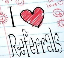 I love referrals!