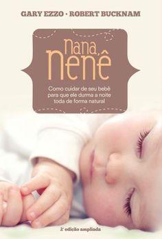 Nana, Nenê - Como Cuidar de Seu Bebê Para Que Ele Durma A Noite Toda de Forma Natural - 2ª Ed. 2013