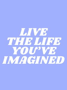 live the life you've imagined Art Print by type angel - X-Small Motivacional Quotes, Cute Quotes, Happy Quotes, Words Quotes, Wise Words, Sayings, Motivation Positive, Fitness Motivation Quotes, Positive Quotes