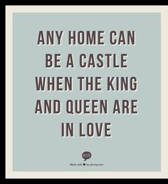 Any home can be a castle when the king and queen are in love. Visit www. to see more sweet love quotes & sayings! Great Quotes, Quotes To Live By, Me Quotes, Inspirational Quotes, Story Quotes, Wall Quotes, Quotable Quotes, The Words, Love My Husband
