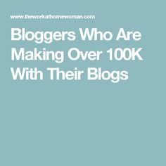 Bloggers Who Are Making Over 100K With Their Blogs