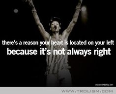 Haha!  There's a reason your heart is on the left side...because it's not always right!