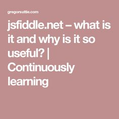 jsfiddle.net – what is it and why is it so useful? | Continuously learning