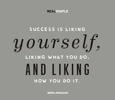 """Success is liking yourself, liking what you do, and liking how you do it."" - Maya Angelou #quote"