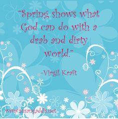 """Spring shows what God can do with a drab and dirty world."" -Virgil Kraft #quotes #God #spring"