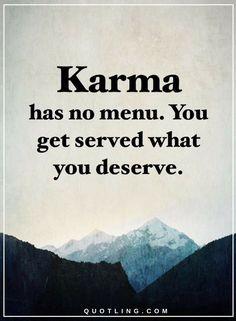 karma Quotes Karma has no menu. You get served what you deserve.