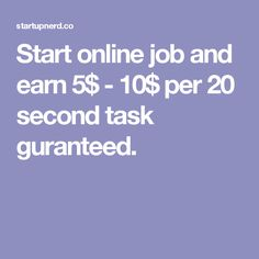 Start online job and earn 5$ - 10$ per 20 second task guranteed.