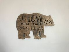Love you more than I can bear wood sign baby bear rustic | Etsy