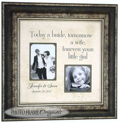 Personalized Picture Frames TODAY A BRIDE by PhotoFrameOriginals, $69.00.....this is a must for my dad