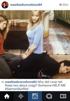 Rachel: Say it! Phoebe: Say we are unagi! Ross: It's not something you are! Rachel: Say it! Ross: Y'know what? I can easily get out of this, but there is a chance you can get very, very hurt! Best Tv Shows, Best Shows Ever, Favorite Tv Shows, Movies And Tv Shows, Ross Geller, I Love My Friends, Friends Tv Show, True Friends, Hes Her Lobster