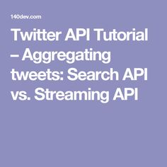 Twitter API Tutorial – Aggregating tweets: Search API vs. Streaming API