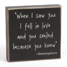 Celebrate love with this charming box sign that offers a heartwarming message. A lovely way to accent a table or wall, this sign is sure to inspire a cozy and welcoming atmosphere. W x H x DWood / metalReady to hangImported Cute Quotes, Great Quotes, Quotes To Live By, Inspirational Quotes, I Fall In Love, Falling In Love, My Love, Shakespeare Quotes, William Shakespeare