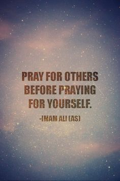 Pray for others before praying for yourself.