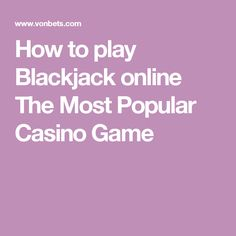 How to play Blackjack online The Most Popular Casino Game Casino Games, Popular, Play, Popular Pins, Most Popular