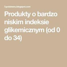 Produkty o bardzo niskim indeksie glikemicznym (od 0 do 34)