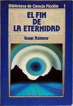El Fin de la Eternidad. Un libro que puede parecer un poco extraño al principio, como a veces ocurre con Asimov, pero que resulta ser una novela muy bien narrada, cuya historia acaba centrándose en el ser humano en si.