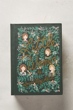 Little Women- Louisa May Alcott. Love this story