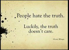 Truth happens whether people want to believe it or not.... i like the hard truth but delusional suits some people