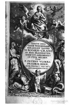 Eerste deel vande wonderbaere mirakelen vanden H. roosen-crans - Petrus Vloers, Adriaen Lommelin, Erasmus Quellinus II, Richard Collin, Jacq...