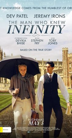 Directed by Matt Brown.  With Jeremy Irons, Dev Patel, Toby Jones, Stephen Fry. Growing up poor in Madras, India, Srinivasa Ramanujan Iyengar earns admittance to Cambridge University during WWI, where he becomes a pioneer in mathematical theories with the guidance of his professor, G.H. Hardy.