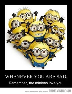 Remember the minions love you <3