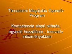 Társadalmi Megújulás Operatív Program Kompetencia alapú oktatás, egyenlő hozzáférés - Innovatív intézményekben.>