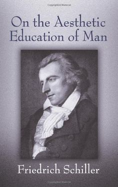 On the Aesthetic Education of Man (Dover Books on Western Philosophy) by Friedrich Schiller.