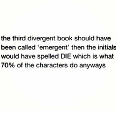 OMG YES! Plus it ends in -ent like the other two books. VERONICA ROTH, WHY WASN'T IT CALLED EMERGENT?