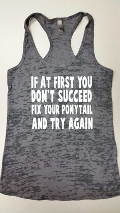 If At First You Don't Succeed Fix Your Ponytail And Try Again Tank Top.Running Tank Top - Tap the pin if you love super heroes too! Cause guess what? you will LOVE these super hero fitness shirts! Running Tank Tops, Workout Tank Tops, Workout Shirts, Running Gear, Funny Running, Running Shirts, Seinfeld, Workout Attire, Workout Wear